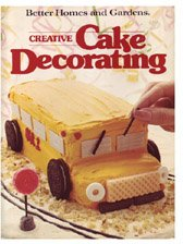 Better Homes & Gardens Creative Cake Decorating