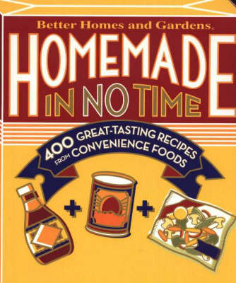 Better Homes & Gardens Homemade In No Time: 400 Great Tasting Recipes From Convenience Foods