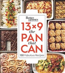 Better Homes and Gardens 13x9 The Pan That Can: 150 Fabulous Recipes