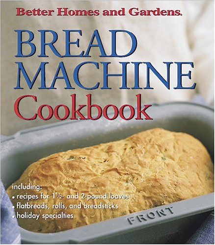 Better Homes and Gardens Bread Machine Cookbook