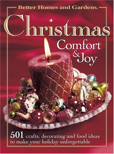 Better Homes and Gardens Christmas Comfort & Joy: 501 crafts, decorating and food ideas to make your holiday unforgettable