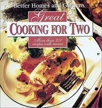 Better Homes and Gardens Cookbook Great Cooking for Two: More Than 200 Recipes with Menus