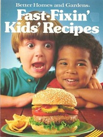 Better Homes and Gardens Fast-Fixin' Kids' Recipes