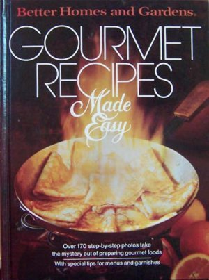 Better Homes and Gardens Gourmet Recipes Made Easy