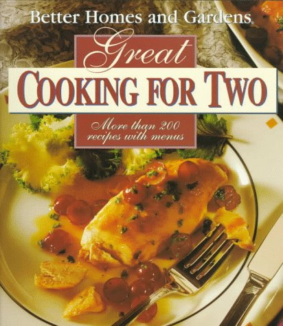 Better Homes and Gardens Great Cooking for Two: More Than 200 Recipes with Menus