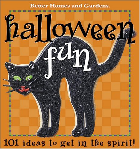 Better Homes and Gardens Halloween Fun: 101 Ideas to get in the spirit