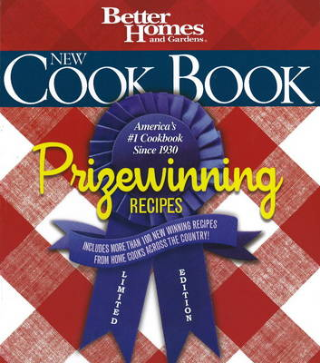Better Homes and Gardens New Cook Book, Prizewinning Recipes: Limited Edition
