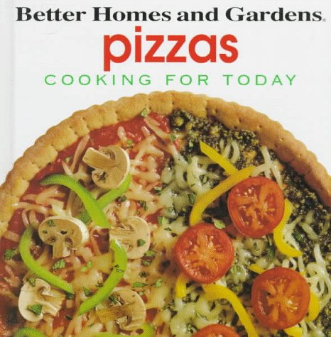 Better Homes and Gardens Pizzas (Cooking for Today Series)