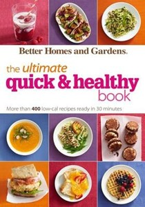 Better Homes and Gardens the Ultimate Quick & Healthy Book