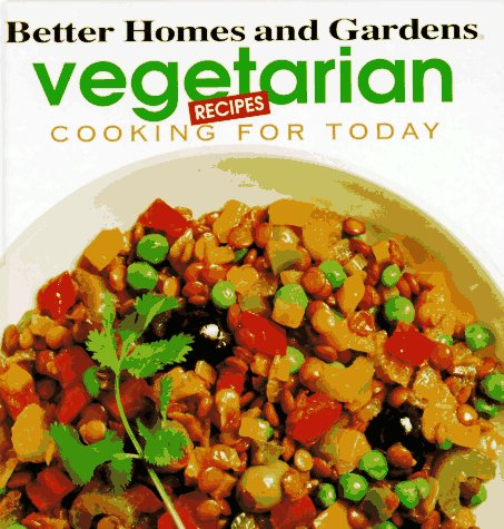 Better Homes and Gardens Vegetarian Recipes (Cooking for Today Series)