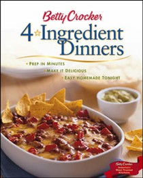 Betty Crocker 4-Ingredient Dinners: Prep in Minutes, Make it Delicious, Easy Homemade Tonight