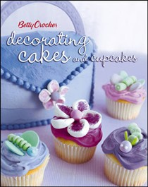 Betty Crocker: Decorating Cakes and Cupcakes