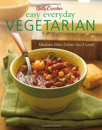 Betty Crocker Easy Everyday Vegetarian, 2nd Edition: Easy Meatless Main Dishes You'll Love!
