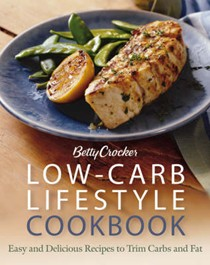 Betty Crocker Low-Carb Lifestyle Cookbook: Easy And Delicious Recipes To Trim Carbs And Fat