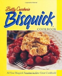 Betty Crocker's Bisquick Cookbook: All Your Bisquick Favorites in One Great Cookbook!