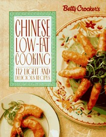 Betty Crocker's Chinese Low-Fat Cooking: 112 Light and Delicious Recipes