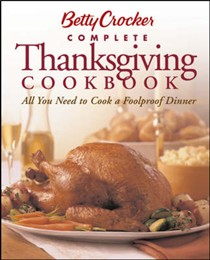 Betty Crocker's Complete Thanksgiving Cookbook: All You Need To Cook A Memorable Meal