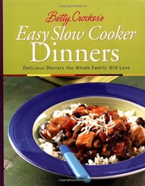 Betty Crocker's Easy Slow Cooker Dinners: Delicious Dinners the Whole Family Will Love