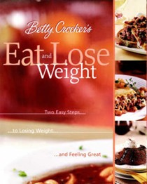 Betty Crocker's Eat and Lose Weight: Easy Two-step Guide to Losing Weight