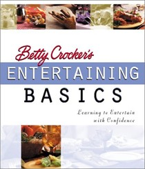 Betty Crocker's Entertaining Basics: Learning to Entertain With Confidence