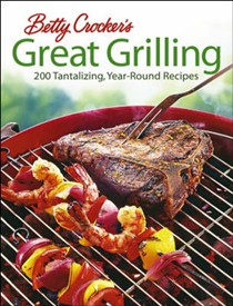 Betty Crocker's Great Grilling: 200 Tantalizing, Easy-To-Prepare Recipes