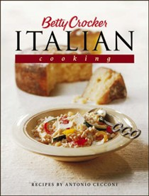 Betty Crocker's Italian Cooking: 200 Easy Recipes That Celebrate the Food and Culture of Italy