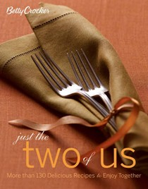 Betty Crocker's Just The Two of Us Cookbook: More Than 130 Delicious Recipes To Enjoy Together