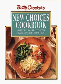 Betty Crocker's New Choices Cookbook: More Than 500 Great Tasting Easy Recipes for Eating Right