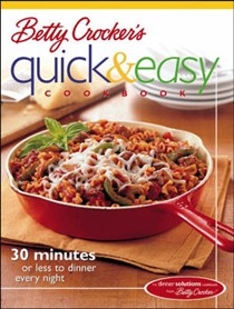 Betty Crocker's Quick and Easy Cookbook: 30 Minutes or Less to Dinner Every Night