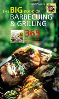 Big Book of Barbecuing And Grilling: 365 Healthy And Delicious Recipes