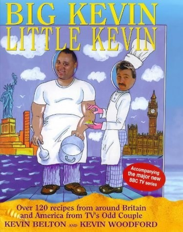 Big Kevin, Little Kevin: Over 120 Recipes from Around America and Britain with TV's Odd Couple