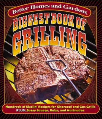 Biggest Book of Grilling: Hundreds of Sizzlin' Recipes for Charcoal and Gas Grills