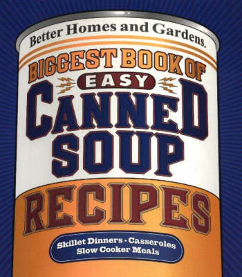Biggest Book of Quick Canned Soup Recipes: Better Homes & Garden