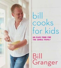 Bill Cooks for Kids: No-Fuss Food for the Entire Family