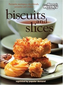 Biscuits and Slices: Favourite Meringues, Shortbreads, Savouries and Cookies