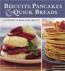 Biscuits, Pancakes & Quick Breads: 120 Recipes to Make in No Time Flat