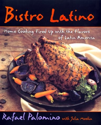 Bistro Latino: Home Cooking Fired Up with the Flavors of Latin America