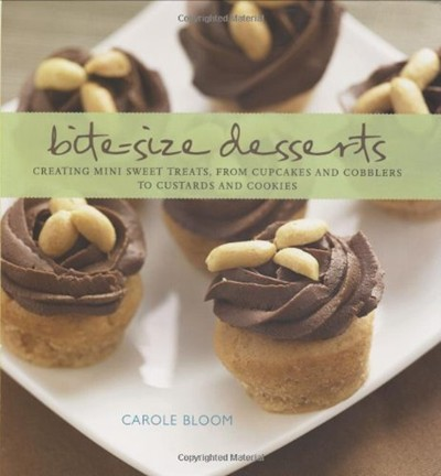 Bite-Size Desserts: Creating Mini Sweet Treats, from Cupcakes and Cobblers to Custards and Cookies
