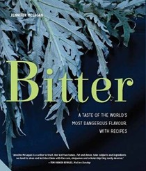 Bitter: A Taste of the World's Most Dangerous Flavour, with Recipes