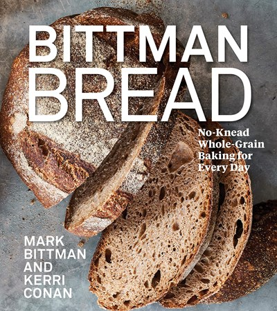 Bittman Bread: No-Knead Whole-Grain Baking for Every Day
