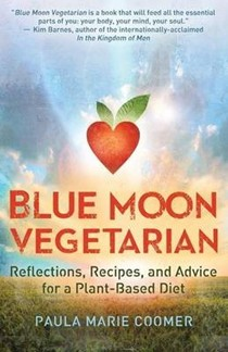 Blue Moon Vegetarian: Reflections, Recipes, and Advice for a Plant-Based Diet
