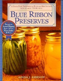 Blue Ribbon Preserves: A State Fair Prizewinner Reveals Her Secrets with Almost 300 Recipes
