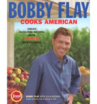 Bobby Flay Cooks American: Great Regional Recipes With Sizzling New Flavors