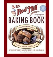 Bob's Red Mill Baking Book: 500 Recipes Featuring Good and Healthy Grains
