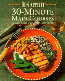 Bon Appetit 30-minute Main Courses: Over 200 Simple and Sophisticated Recipes