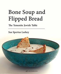 Bone Soup and Flipped Bread: The Yemenite Jewish Kitchen