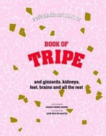 Book of Tripe: And Gizzards, Kidneys, Feet, Brains and All the Rest
