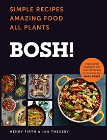 BOSH! The Cookbook: Simple Recipes, Amazing Food, All Plants