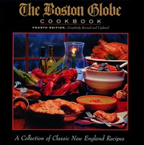 Boston Globe Cookbook 4th Edition: A Collection of Classic New England Recipes
