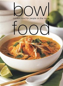 Bowl Food: Comfort Food for People on the Move